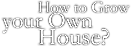 How to Grow Your Own House?